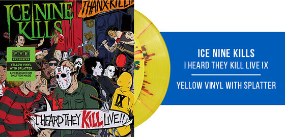 New Exclusive Vinyl Limited Edition Only 500 Made: Ice Nine Kills - I Heard they Kill Live IX [Exclusive Yellow Vinyl With Splatter] - Pre- Order Now!